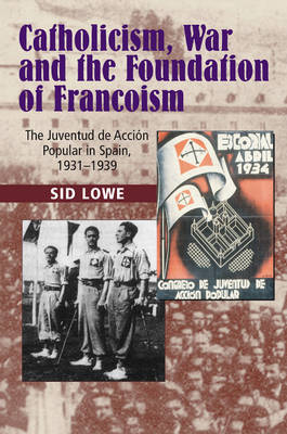 Catholicism, War & the Foundation of Francoism: The Juventud de Accion Popular in Spain, 1931-1937 (Hardback)