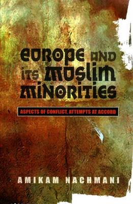 Europe and Its Muslim Minorities: Aspects of Conflict, Attempts at Accord (Paperback)