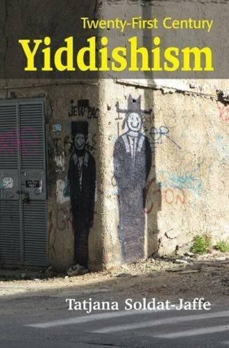 Twenty-First Century Yiddishism: Language, Identity & the New Jewish Studies (Hardback)