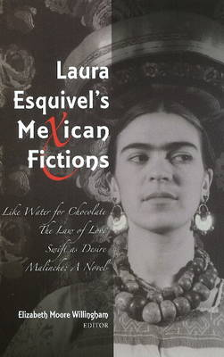Laura Esquivel's Mexican Fictions: Like Water for Chocolate / The Law of Love / Swift as Desire / Malinche: A Novel (Hardback)