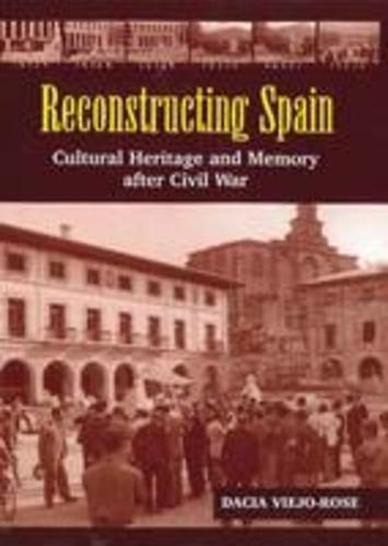 Reconstructing Spain: Cultural Heritage & Memory After Civil War (Hardback)