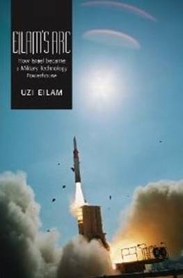 Eilam's Arc: How Israel Became a Military Technology Powerhouse (Paperback)