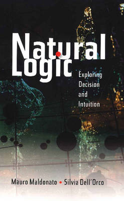 Natural Logic: Exploring Decision & Intuition (Paperback)