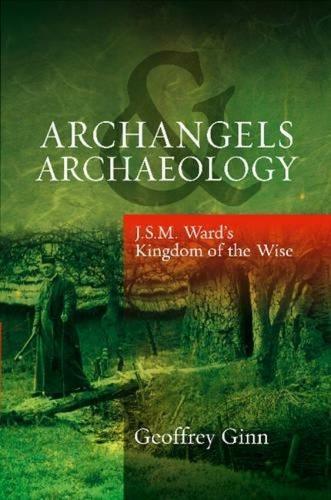 Archangels & Archaeology: J. S. M. Ward's Kingdom of the Wise (Hardback)