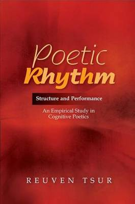 Poetic Rhythm: Structure & Performance - An Empirical Study in Cognitive Poetics (Paperback)