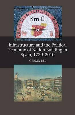 Infrastructure & the Political Economy of Nation Building in Spain, 1720-2010 (Paperback)