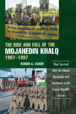 Rise and Fall of the Mojahedin Khalq, 1987-1997: Their Survival After the Islamic Revolution and Resistance to the Islamic Republic of Iran (Paperback)