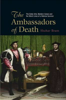 Ambassadors of Death (HB@PB Price): The Sister Arts, Western Canon & the Silent Lines of a Hebrew Survivor (Hardback)