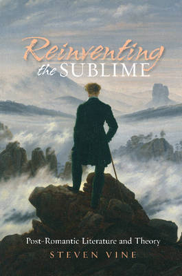 Reinventing the Sublime: Post-Romantic Literature and Theory (Paperback)