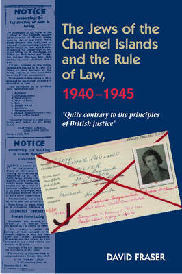 Jews of the Channel Islands & the Rule of Law, 19401945: Quite Contrary to the Principles of British Justice (Paperback)