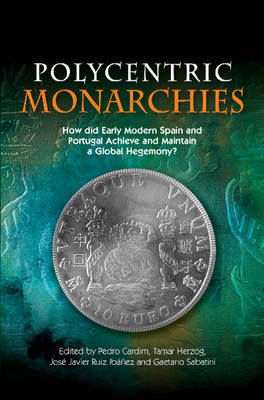 Polycentric Monarchies: How Did Early Modern Spain and Portugal Achieve and Maintain a Global Hegemony? (Paperback)