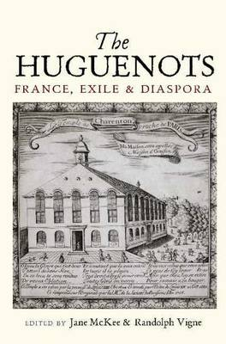 Huguenots: France, Exile & Diaspora (Paperback)