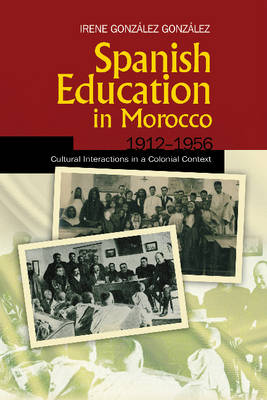 Spanish Education in Morocco, 1912-1956: Cultural Interactions in a Colonial Context (Hardback)