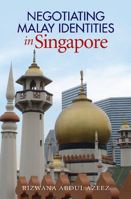 Negotiating Malay Identities in Singapore: The Role of Modern Islam (Hardback)