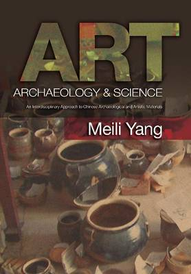 Art, Archaeology & Science: An Interdisciplinary Approach to Chinese Archaeological & Artistic Materials (Hardback)