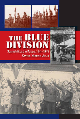 Blue Division: Spanish Blood in Russia, 19411945 (Hardback)