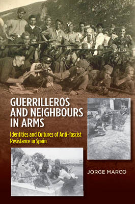 Guerrilleros and Neighbours in Arms: Identities and Cultures of Anti-fascist Resistance in Spain (Hardback)