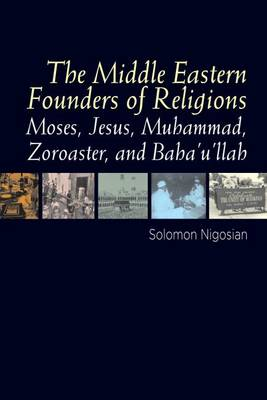 The Middle Eastern Founders of Religion: Moses, Jesus, Muhammad, Zoroaster, and Baha'u'llah (Paperback)