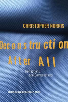 Deconstruction After All: Reflections & Conversations by Christopher Norris (Paperback)