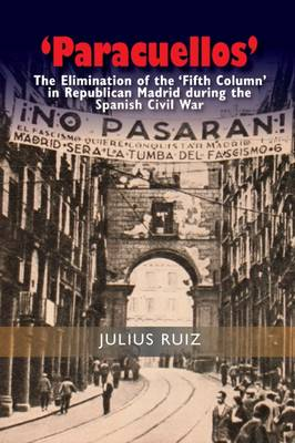 Paracuellos: The Elimination of the Fifth Column in Republican Madrid During the Spanish Civil War (Hardback)