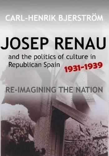 Josep Renau & the Politics of Culture in Republican Spain, 19311939: Re-imagining the Nation (Paperback)