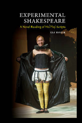 Experimental Shakespeare: A Novel Reading of His Play-Scripts (Hardback)