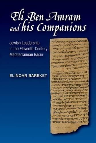 Eli Ben Amram & his Companions: Jewish Leadership in the Eleventh-Century Mediterranean Basin (Hardback)