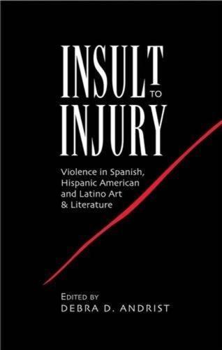 Insult to Injury: Violence in Spanish, Hispanic American & Latino Art & Literature (Hardback)