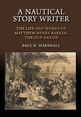 A Nautical Story Writer: The Life and Works of Matthew Henry Barker, the Old Sailor (Paperback)
