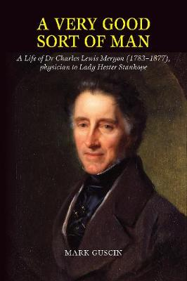 Very Good Sort of Man: Life of Dr Charles Lewis Meryon (17831877), Physician to Lady Hester Stanhope (Hardback)