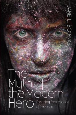 Myth of the Modern Hero: Changing Perceptions of Heroism (Paperback)