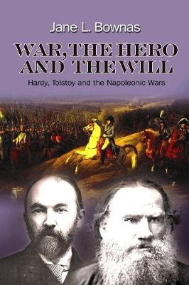 War, the Hero and the Will: Hardy, Tolstoy and the Napoleonic Wars (Paperback)
