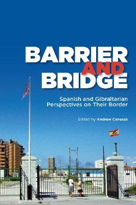 Barrier and Bridge: Spanish and Gibraltarian Perspectives on Their Border (Hardback)