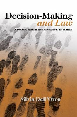 Decision-Making & Law: Normative Rationality or Evolutive Rationality? (Paperback)