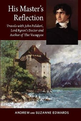 His Masters Reflection: Travels with John Polidori, Lord Byrons Doctor and Author of The Vampyre (Paperback)