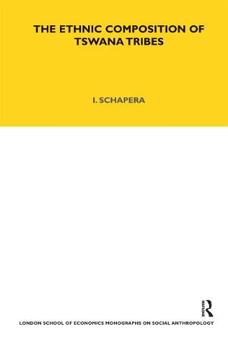 The Ethnic Composition of Tswana Tribes - LSE Monographs on Social Anthropology v. 11 (Hardback)