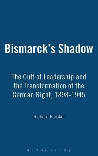Bismarck's Shadow: The Cult of Leadership and the Transformation of the German Right, 1898-1945 (Paperback)