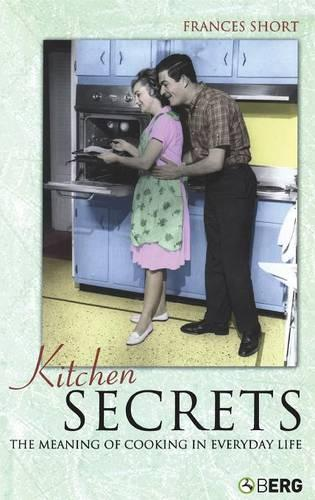 Kitchen Secrets: The Meaning of Cooking in Everyday Life (Hardback)