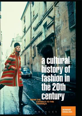 A Cultural History of Fashion in the 20th Century: From the Catwalk to the Sidewalk (Paperback)