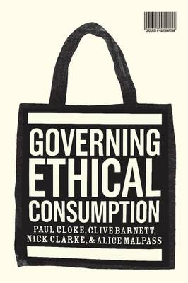 Governing Ethical Consumption: New Spaces of Consumer Politics - Cultures of Consumption Series v. 7 (Hardback)