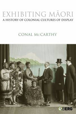 Exhibiting Maori: A History of Colonial Cultures of Display (Hardback)