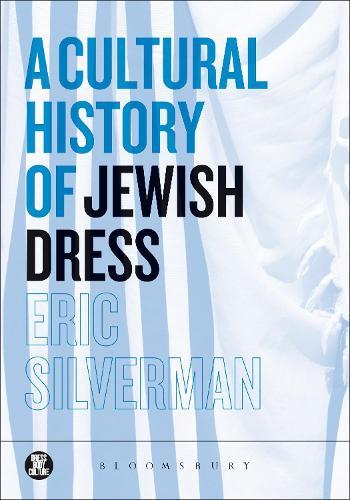 A Cultural History of Jewish Dress - Dress, Body, Culture (Hardback)