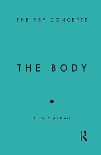 The Body: The Key Concepts - Key Concepts (Hardback)
