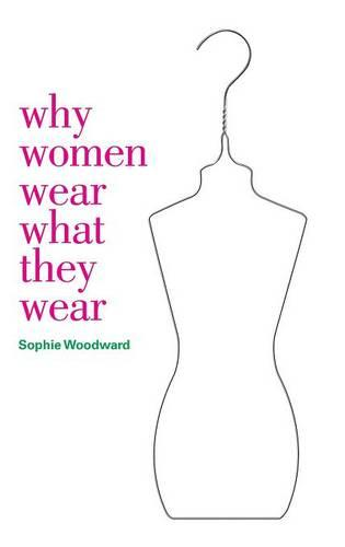 Why Women Wear What They Wear - Materializing Culture v. 23 (Hardback)