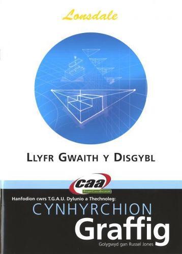 Hanfodion Dylunio a Thechnoleg TGAU: Cynhyrchion Graffig - Llyfr Gwaith y Disgybl (Paperback)