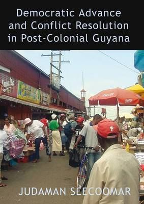 Democratic Advance and Conflict Resolution in Post-Colonial Guyana (Paperback)