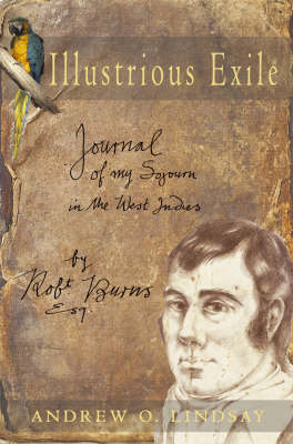 Illustrious Exile: Journal of My Sojourn in the West Indies by Robert Burns Esq (Hardback)