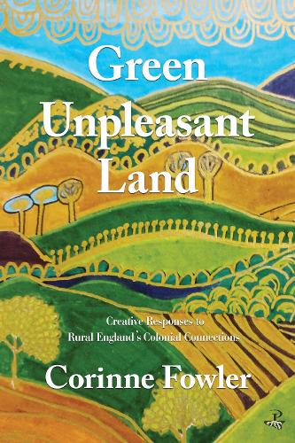 Green Unpleasant Land: Creative Responses to Rural England's Colonial Connections (Paperback)