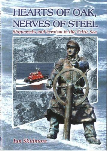 Hearts of Oak, Nerves of Steel - Shipwrecks and Heroism in the Celtic Sea (Paperback)