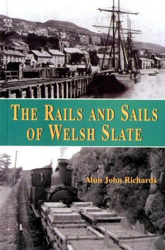 Rails and Sails of Welsh Slate, The (Paperback)